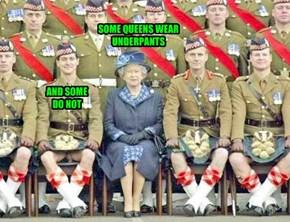 No underpants Queen. LOL...