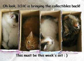 Oh look, ICHC is bringing the collectibles back!           This must be this week's set : )