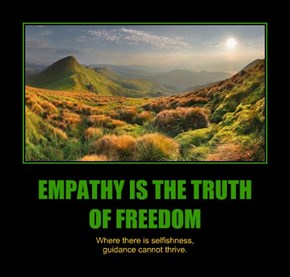 EMPATHY IS THE TRUTH         OF FREEDOM