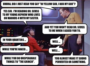 "UHURA, DID I JUST HEAR YOU SAY ""IN YELLOW SOX, I BOX MY GOX""?"
