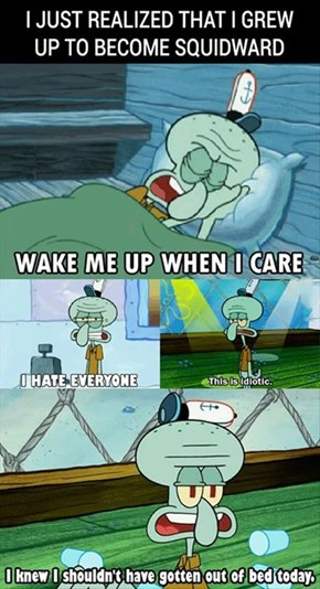 You Either Die a Hero, or Live Long Enough to See Yourself Become Squidward