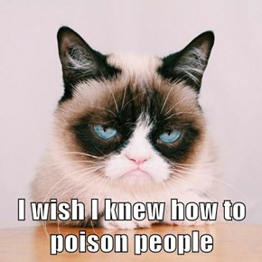 I wish I knew how to poison people