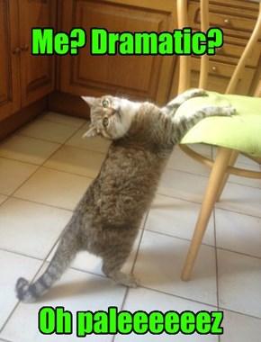 Me? Dramatic?