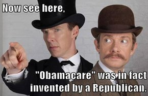 "Now see here,  ""Obamacare"" was in fact invented by a Republican."