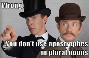 Wrong.  You don't use apostrophes in plural nouns