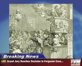 Breaking News - Grand Jury Reaches Decision in Ferguson Case...