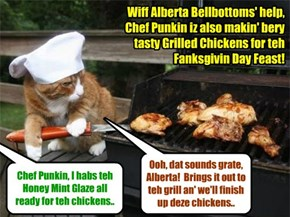 Besides wonnerful roast Turkey wiff all teh trimmings, Chef Punkin habs other delectable meats for teh Skolars an' Shelter Kitties on Fanksgiving Day.. an' Alberta Bellbottoms is helpin' hims prepare all doze foods for teh Feast..