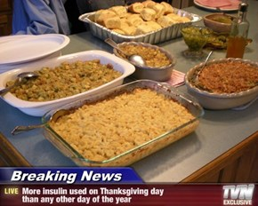 Breaking News - More insulin used on Thanksgiving day  than any other day of the year
