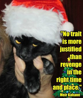 """""""No trait  is more justified  than  revenge  in the  right time  and place."""""""