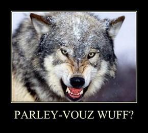PARLEY-VOUZ WUFF?