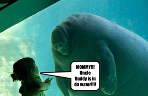 MOMMY!!! Uncle Buddy is in da water!!!!