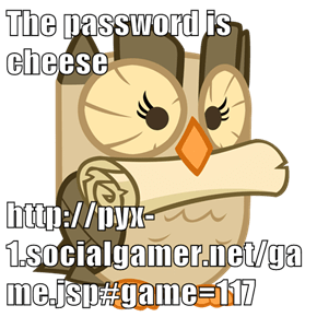 The password is cheese  http://pyx-1.socialgamer.net/game.jsp#game=117