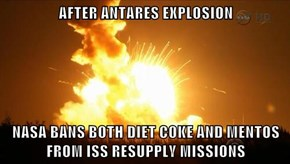 AFTER ANTARES EXPLOSION  NASA BANS BOTH DIET COKE AND MENTOS FROM ISS RESUPPLY MISSIONS