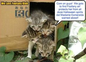 Teh We Luvs Foofany Klub iz kwik to move into akshun an' sabe Foofany from nawty Halloween spirit creatures!