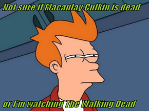 Not sure if Macaulay Culkin is dead   or I'm watching The Walking Dead