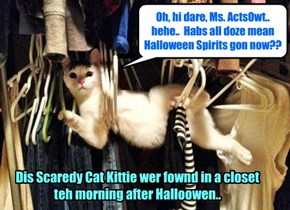 KKPS Drama Teacher Ms. ActsOwt wer surprised to find dis Skolar in her closet teh morning after teh scary Halloween Nite of Ebil Spirits!