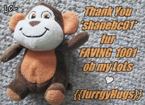 Thank You *shanebc01* fur FAVING  1001 ob my LoLs  {{furrgyHugs}}
