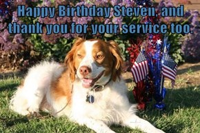 Happy Birthday Steven, and thank you for your service too.