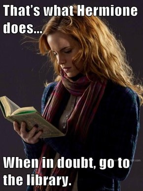 That's what Hermione does...  When in doubt, go to the library.