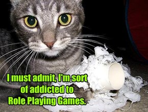 I must admit, I'm sort of addicted to  Role Playing Games.