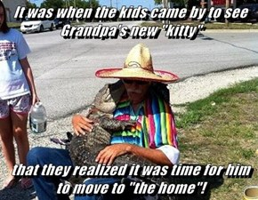 "It was when the kids came by to see Grandpa's new ""kitty""  that they realized it was time for him to move to ""the home""!"