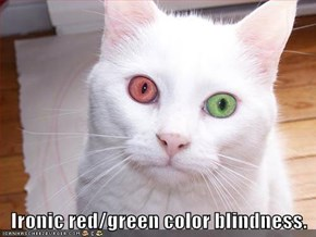 Ironic red/green color blindness.