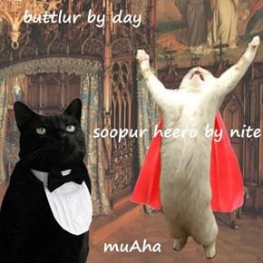 buttlur by day soopur heero by nite muAha