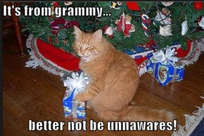 It's from grammy...  better not be unnawares!
