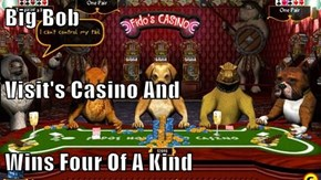 Big Bob Visit's Casino And Wins Four Of A Kind