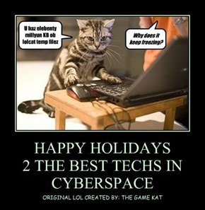 HAPPY HOLIDAYS  2 THE BEST TECHS IN CYBERSPACE