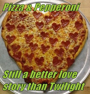 Pizza & Pepperoni   Still a better love story than Twilight