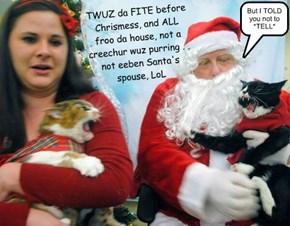 TWUZ da FITE before Chrismess, and ALL  froo da house, not a creechur wuz purring . . not eeben Santa's spouse, LoL