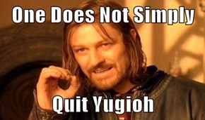 One Does Not Simply  Quit Yugioh
