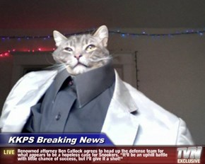 """KKPS Breaking News - Renowned attorney Ben Catlock agrees to head up the defense team for what appears to be a hopeless case for Snookers. """"It'll be an uphill battle with little chance of success, but I'll give it a shot!"""""""