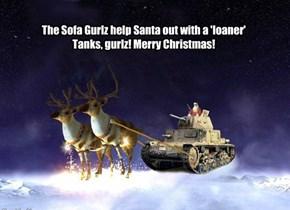 The Sofa Gurlz help Santa out with a 'loaner'  Tanks, gurlz! Merry Christmas!
