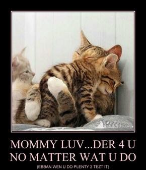 MOMMY LUV...DER 4 U NO MATTER WAT U DO