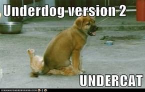 Underdog version 2  UNDERCAT