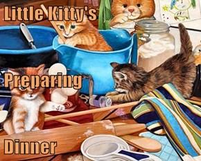 Little Kitty's Preparing Dinner