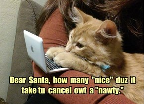 "Dear  Santa,  how  many  ""nice""  duz  it  take tu  cancel  owt  a ""nawty."""