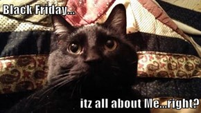 Black Friday...  itz all about Me...right?