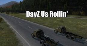 DayZ Us Rollin'