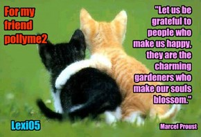 """""""Let us be grateful to people who make us happy, they are the charming gardeners who make our souls blossom."""""""