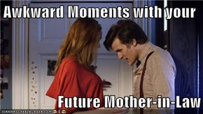 Awkward Moments with your  Future Mother-in-Law
