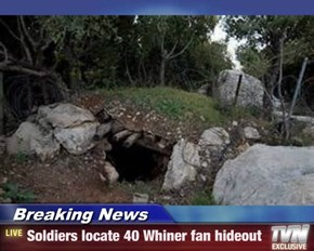 Breaking News - Soldiers locate 40 Whiner fan hideout