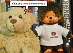 KiKis only think of themselves :(