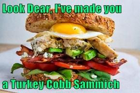 Look Dear, I've made you   a Turkey Cobb Sammich