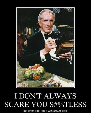 I DON'T ALWAYS SCARE YOU S#%TLESS