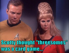 "Scotty thought ""threesomes"" was a card game..."