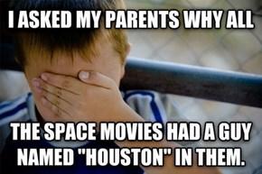 Houston, I Have a Problem...
