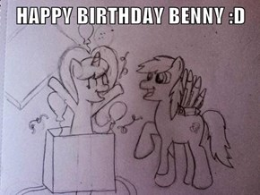 HAPPY BIRTHDAY BENNY :D